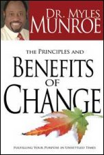 The Principles and Benefits of Change by Dr Myles Munroe