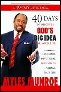 40 Days to Discovering God's Big Idea for Your Life by Dr Myles Munroe