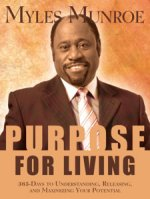 Purpose for Living by Dr Myles Munroe