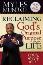Reclaiming Gods Original Purpose for Your Life by Dr Myles Munroe