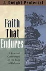 Faith That Endures by J Dwight Pentecost