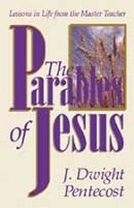 The Parables of Jesus by J Dwight Pentecost