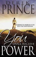 You Shall Receive Power (Baptism In The Holy Spirit) by Derek Prince
