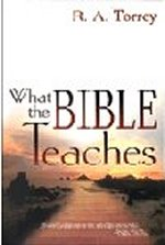 What the Bible Teaches by R A Torrey