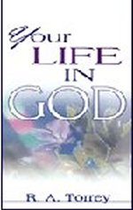 Your Life in God by R A Torrey