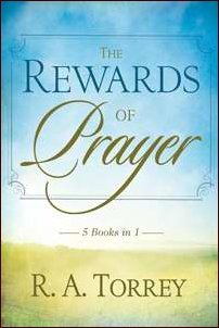 The Rewards of Prayer by R.A. Torrey