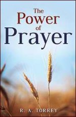 The Power of Prayer by R A Torrey