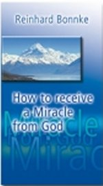 How to Receive a Miracle from God by Reinhard Bonnke