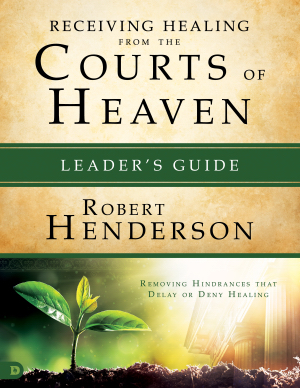 Receiving Healing From The Courts Of Heaven Leader\'s Guide