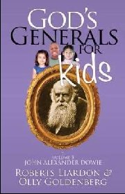 God's Generals for Kids: V3 John Alexander Dowie by Roberts Liardon