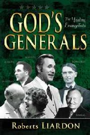 God's Generals: The Healing Evangelists by Roberts Liardon