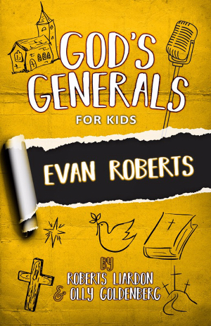 God's Generals For Kids: V5 Evan Roberts