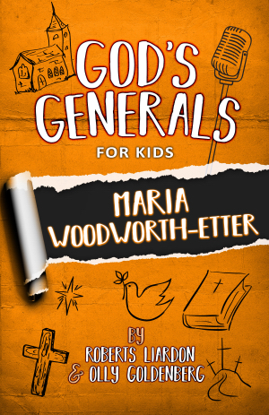 God's Generals for Kids: V4 Maria Woodworth-Etter
