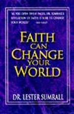 Faith Can Change Your World by Lester Sumrall