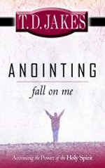 Anointing Fall On Me by T D Jakes