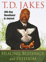 Healing, Blessings and Freedom 365 Day Devotional and Journal by T D Jakes