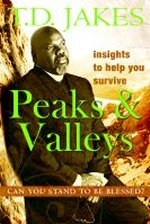 Insights to Help You Survive the Peaks & Valleys by T D Jakes