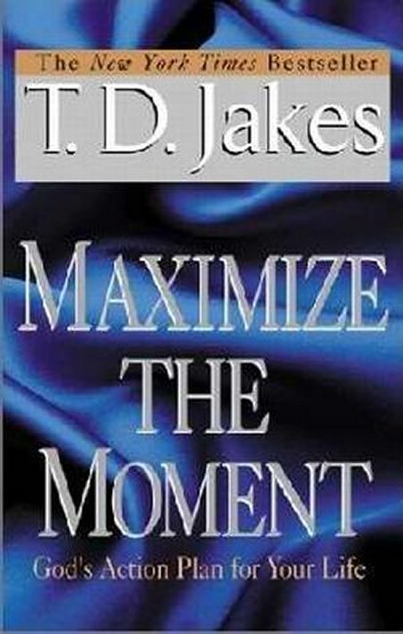 Maximize the Moment by T.D. Jakes
