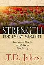 Strength For Every Moment 50 days Devotional by T D Jakes