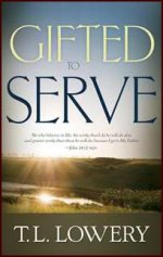 Gifted to Serve by T L Lowery