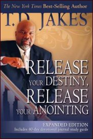 Release Your Destiny, Release Your Anointing Expanded Edition by T.D. Jakes