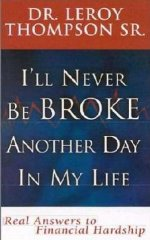 I'll Never Be Broke Another Day In My Life by Leroy Thompson, Sr.