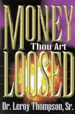 Money Thou Art Loosed by Leroy Thompson, Sr.