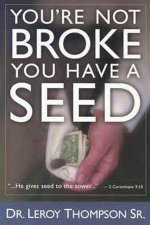 You're Not Broke You Have A Seed by Leroy Thompson, Sr.