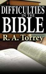 Difficulties in the Bible by R A Torrey