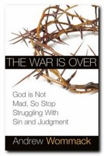The War is Over by Andrew Wommack