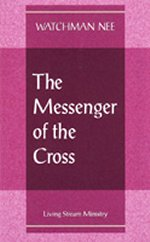 The Messenger of the Cross by Watchman Nee