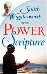 Smith Wigglesworth on the Power of Scripture by Smith Wigglesworth
