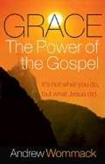 Grace The Power Of The Gospel by Andrew Wommack