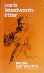 Maria Woodworth-Etter: Her Life and Ministry by Maria Woodworth-Etter